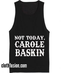 Not Today Carole Baskin Summer Holiday Tank top