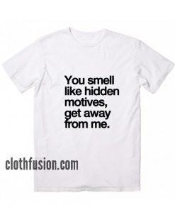 You Smell Like Hidden Motives T-Shirt