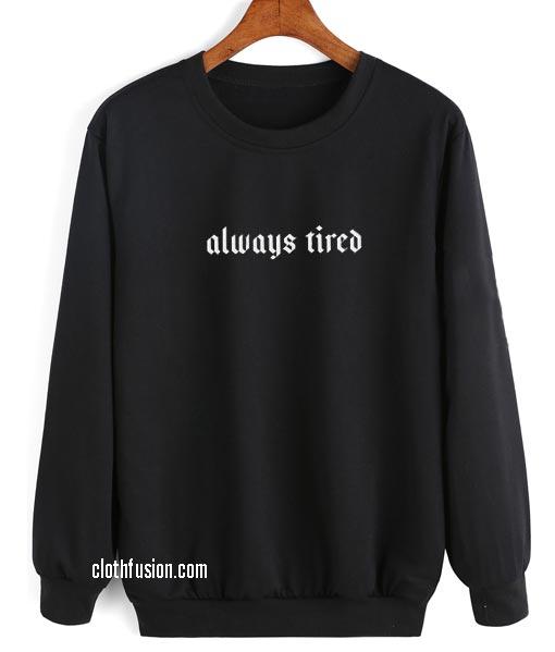 Always Tired Sweatshirts