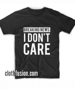 Breaking News I Don't Care BL T-Shirt