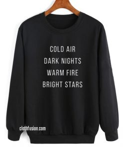 Cold Air Dark Nights Warm Fires Bright Stars Sweatshirts