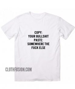 Copy Your Bullshit T-Shirt