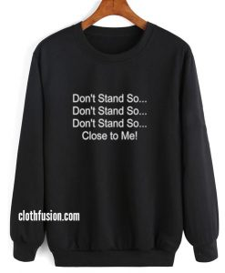 Don't Stand So Close To Me Sweatshirts