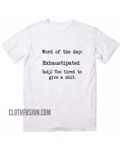 Exhaustipated Definition T-Shirt