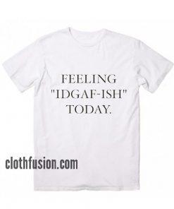 Feeling IDGAF T-Shirt