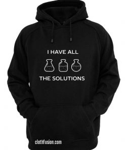 I have all the solutions chemistry Hoodies