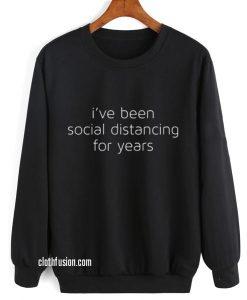 I've Been Social Distancing for Years Sweatshirts