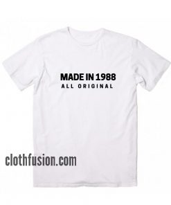Made in 1988 All Original T-Shirt