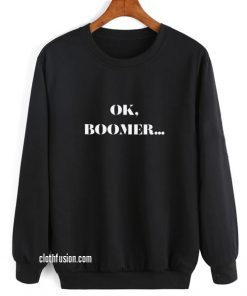 Okay Boomer Sweatshirts