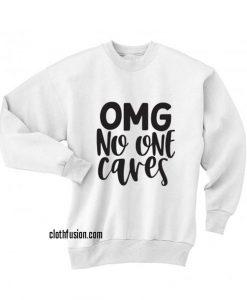 Omg no one cares Sweatshirts