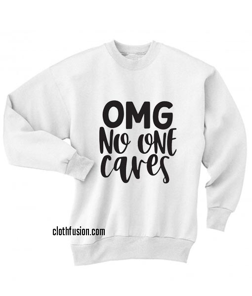 Omg no one cares Sweatshirts