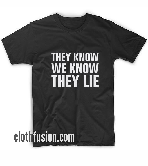 They Know We Know They Lie T-Shirt