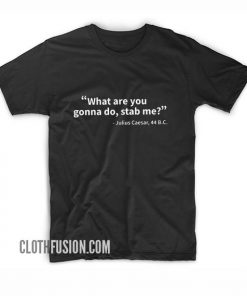 What Are You Gonna Do Stab Me T-Shirt