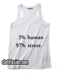 3% Human 97% Stress Tank top