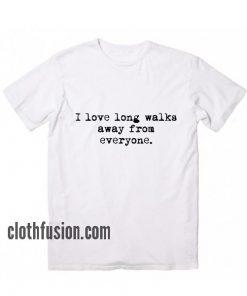 I Love Long Walks Away From Everyone T-Shirt