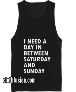 I need a day in between saturday Tank top