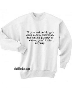 If You Eat Well Sweatshirts