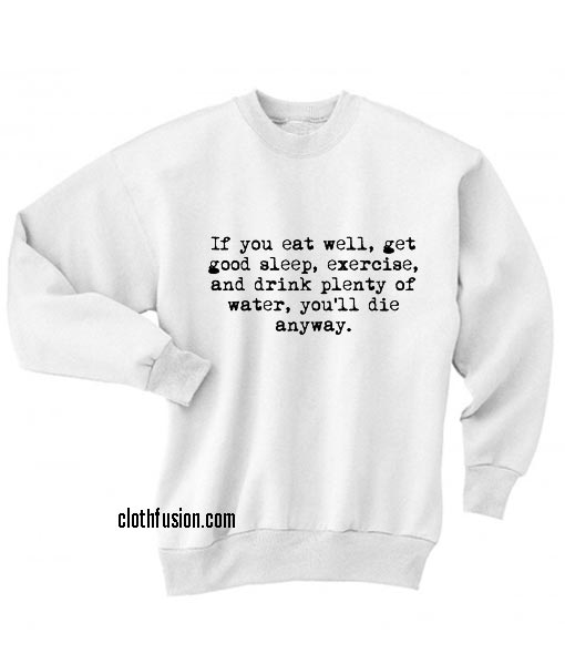 If You Eat Well Sweatshirts