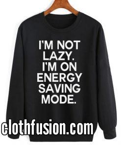 I'm Not Lazy Sweatshirts