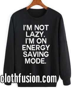 I'm Not Lazy Sweatshirts
