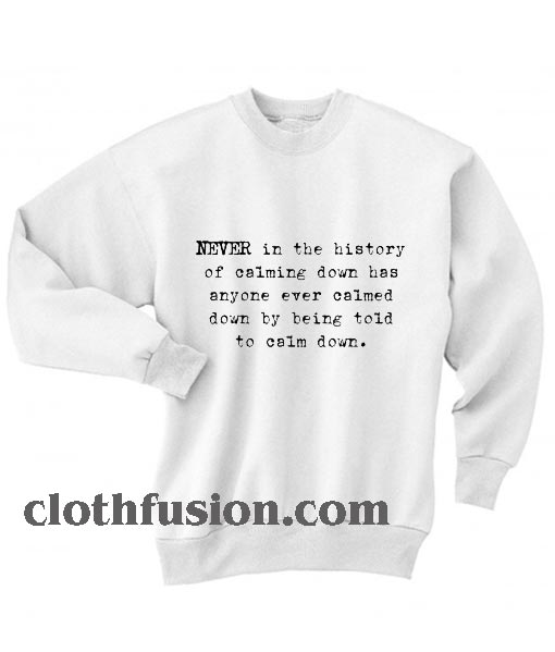 Never in History Sweatshirts