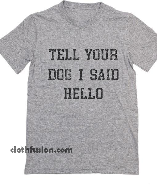 Tell Your Dog I Said Hello T-Shirt