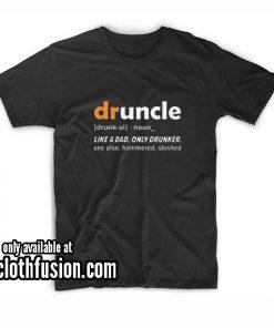 Druncle Like A Dad Only Drunker T-Shirt