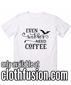 Even Witches Need Coffee Women's Halloween T-Shirt