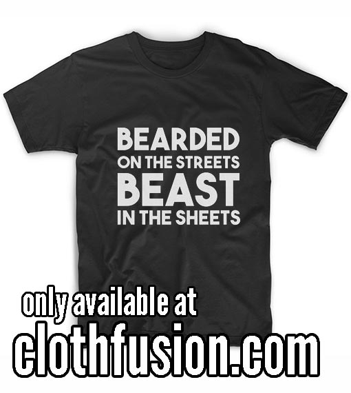 Bearded On The Streets Beast in The Sheets T-Shirt