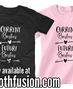 Current Besties and Future Besties T-Shirt