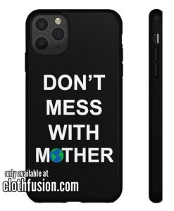 Don't Mess With Mother Nature iPhone Case