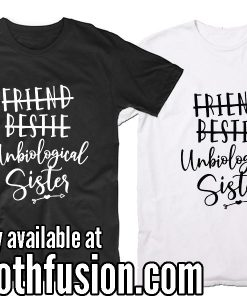 Friend Bestie Unbiological Sister T-Shirt