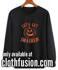 Halloween Shirts Lets get Smashed Sweatshirts