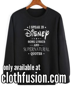 I Speak In Disney Song Lyrics and Supernatural Quotes Sweatshirts