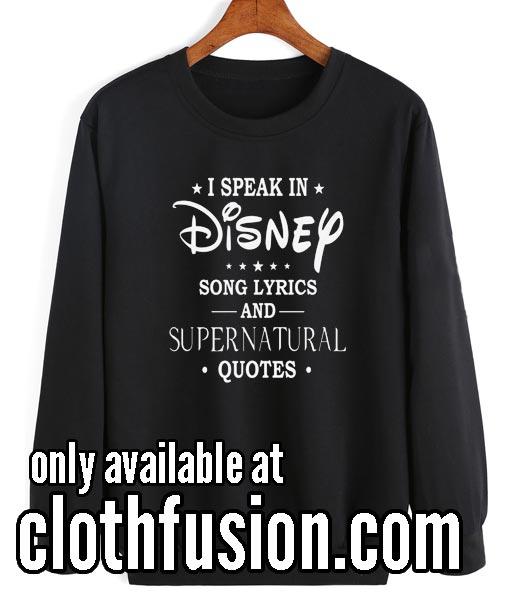 I Speak In Disney Song Lyrics and Supernatural Quotes Sweatshirts