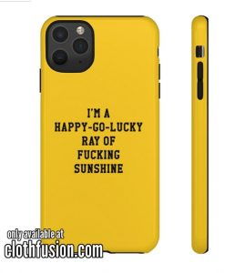 I'm A Happy Go Lucky Ray Of Fucking Sunshine Phone Case