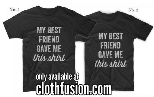 My Best friend Gave Me This Shirt T-Shirt best friend T-Shirt