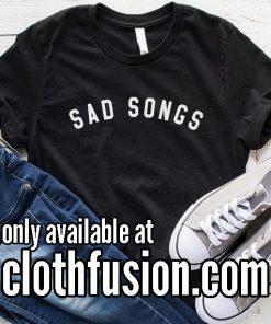 Sad Songs T-Shirt
