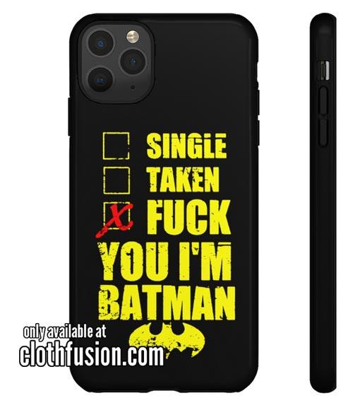 Single Taken Fuck You I'm Batman IPhone Case