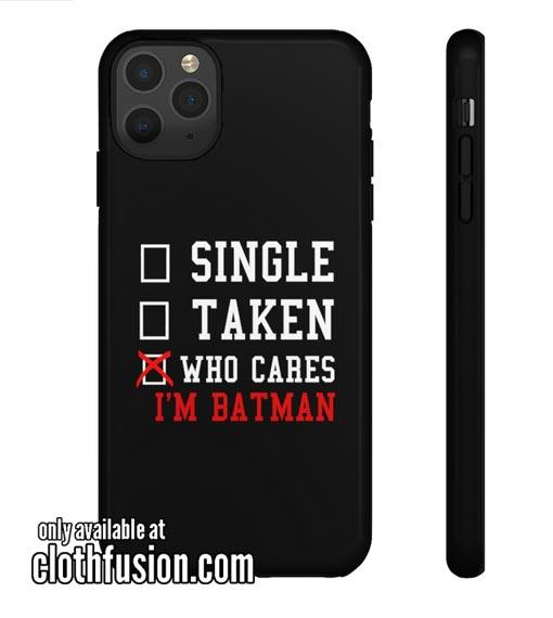 Who Cares I'm Batman Phone Case