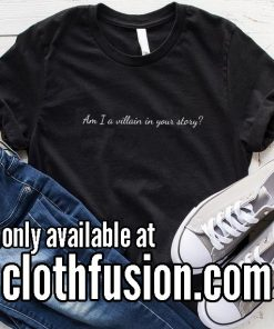 Am I A Villain in Your Story Funny T-Shirt