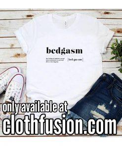 Bedgasm Funny T-Shirt