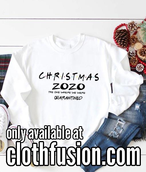 Christmas 2020 Shirt The One Where We Were Quarantined Sweatshirts