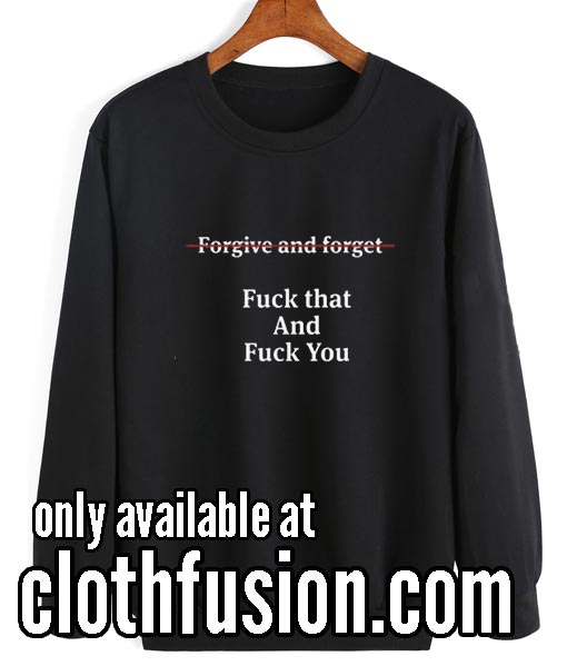 Forgive And Forget Sweatshirts