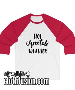 Hot Chocolate Weather Unisex 3/4 Sleeve Baseball Tee