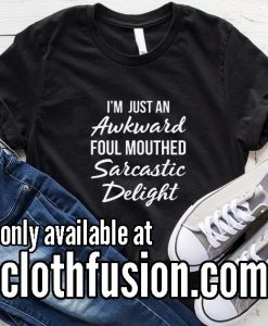 I Am Just An Awkward Foul Mouthed Funny T-Shirt