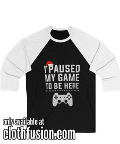 I Paused My Game to be Here Christmas Unisex 3/4 Sleeve Baseball Tee