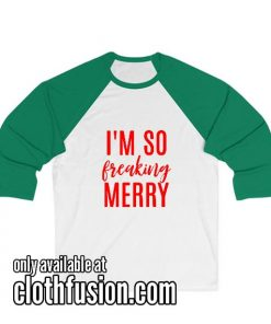 I'm So Freaking Merry Unisex 3/4 Sleeve Baseball Tee