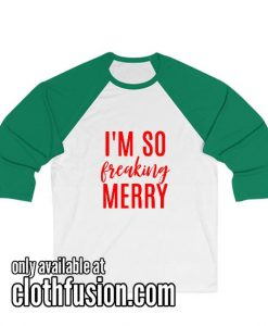 I'm So Freaking Merry Unisex 3/4 Sleeve Baseball Tee