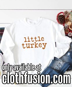 Little Turkey Thanksgiving Sweatshirts